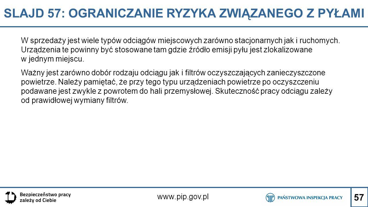 57 SLAJD 57: OGRANICZANIE RYZYKA ZWIĄZANEGO Z PYŁAMI www.pip.gov.pl W sprzedaży jest wiele typów odciągów miejscowych zarówno stacjonarnych jak i ruch