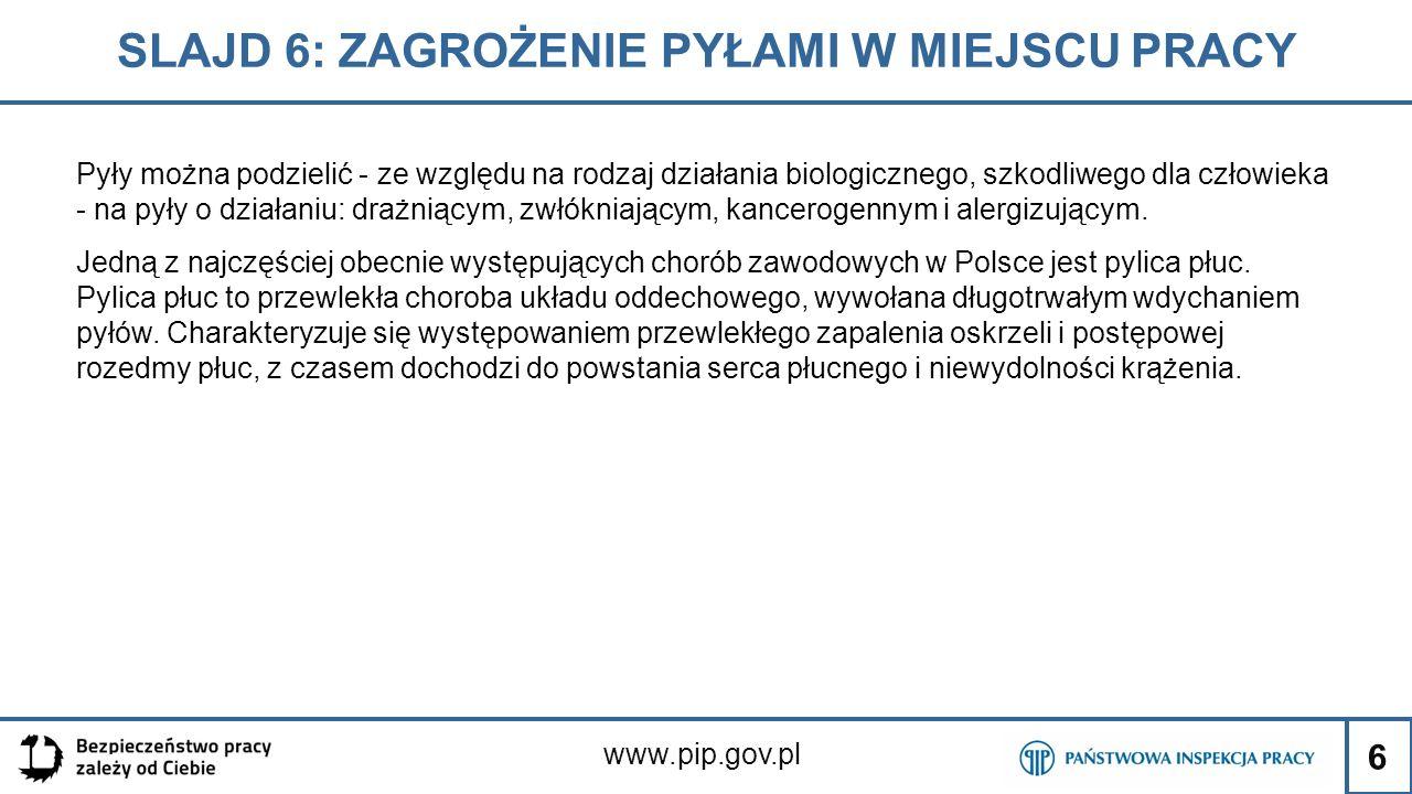 6 SLAJD 6: ZAGROŻENIE PYŁAMI W MIEJSCU PRACY www.pip.gov.pl Pyły można podzielić - ze względu na rodzaj działania biologicznego, szkodliwego dla człow