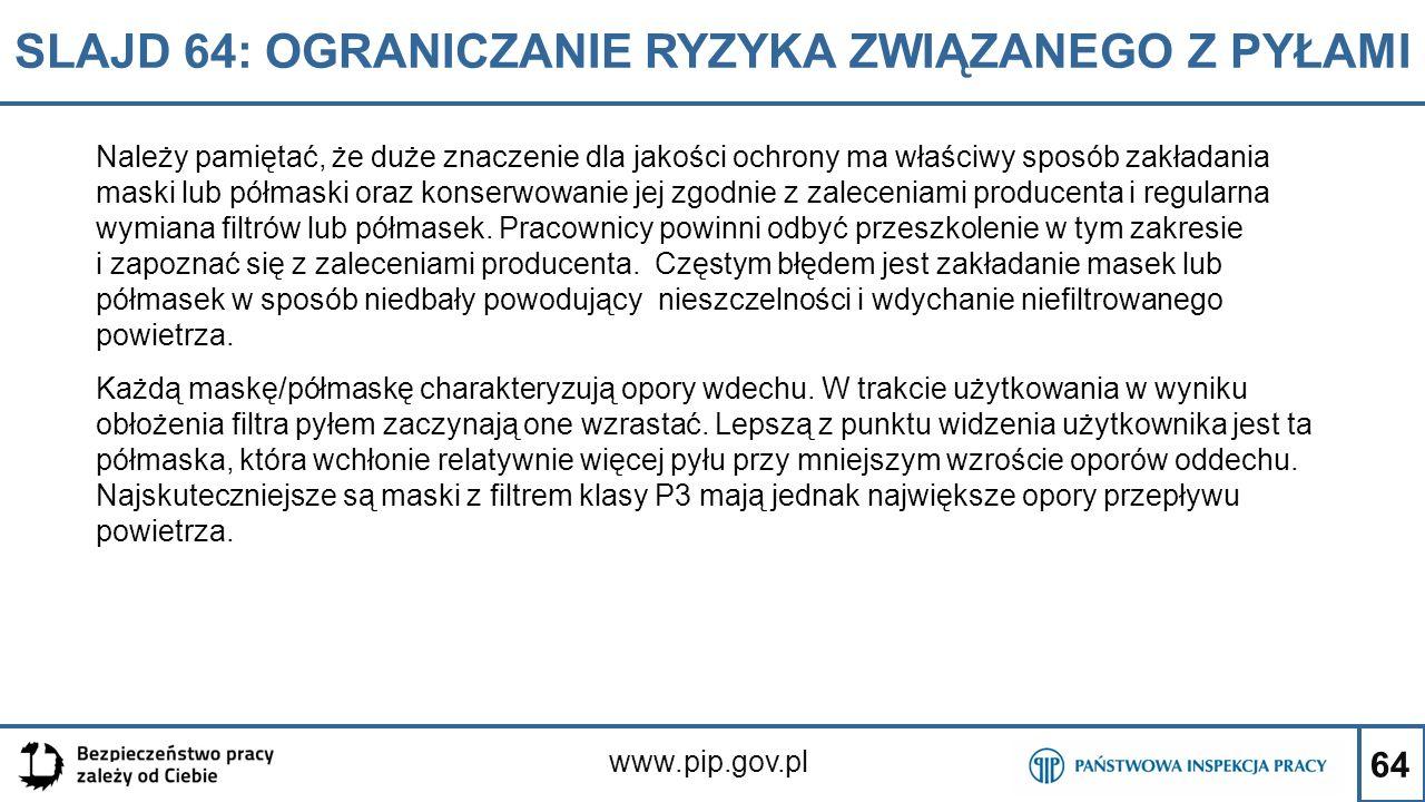 64 SLAJD 64: OGRANICZANIE RYZYKA ZWIĄZANEGO Z PYŁAMI www.pip.gov.pl Należy pamiętać, że duże znaczenie dla jakości ochrony ma właściwy sposób zakładan