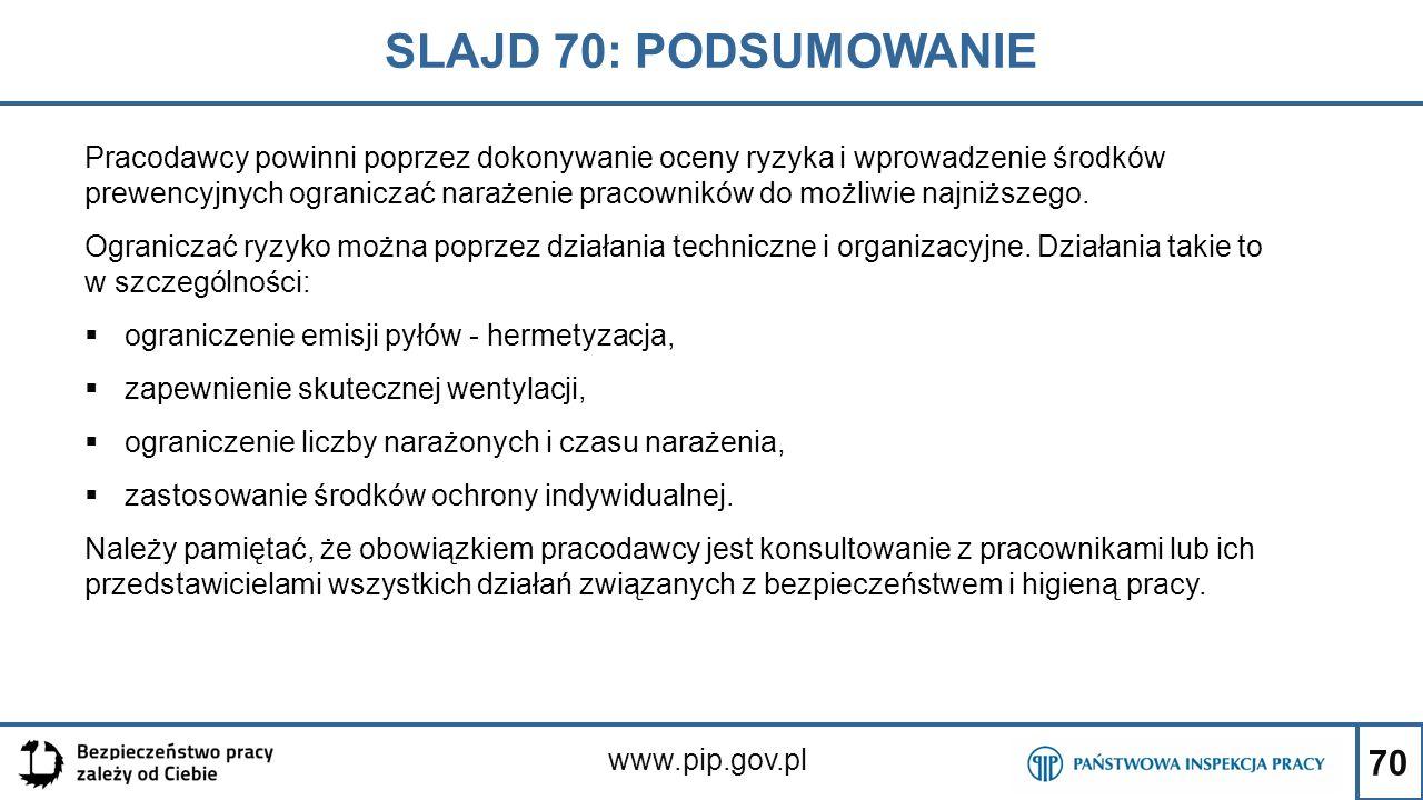 70 SLAJD 70: PODSUMOWANIE www.pip.gov.pl Pracodawcy powinni poprzez dokonywanie oceny ryzyka i wprowadzenie środków prewencyjnych ograniczać narażenie