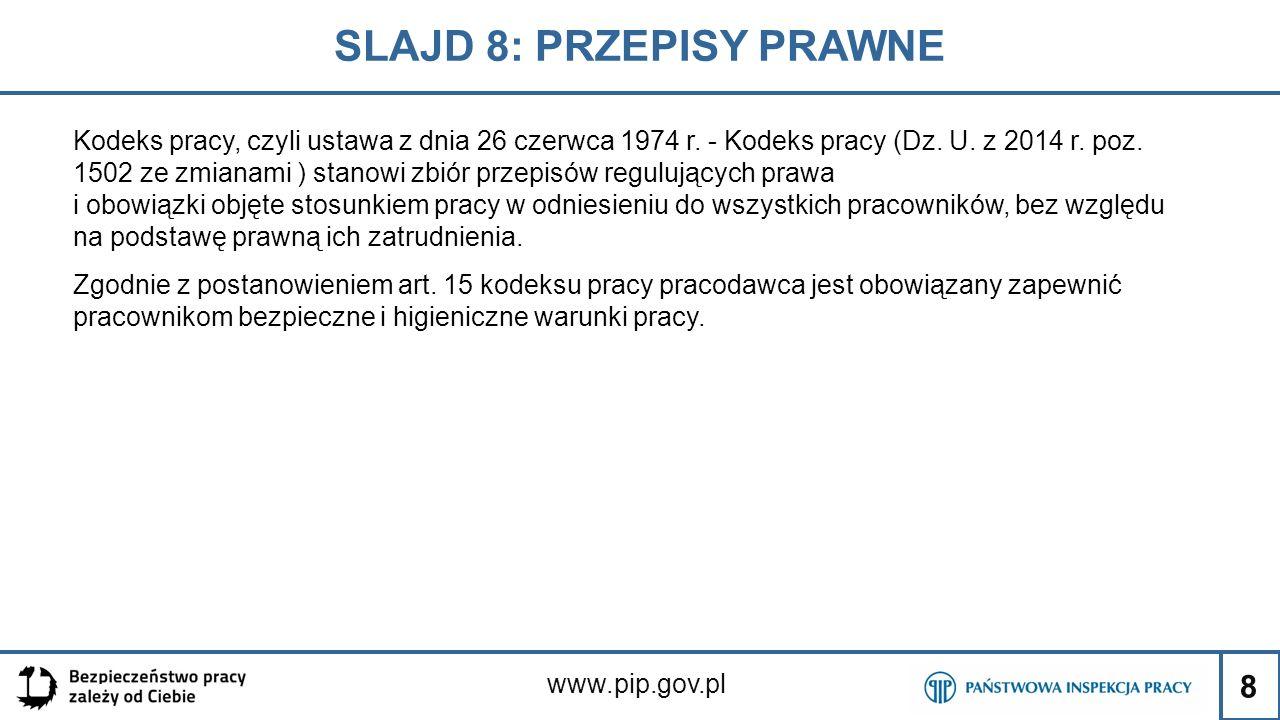 8 SLAJD 8: PRZEPISY PRAWNE www.pip.gov.pl Kodeks pracy, czyli ustawa z dnia 26 czerwca 1974 r. - Kodeks pracy (Dz. U. z 2014 r. poz. 1502 ze zmianami
