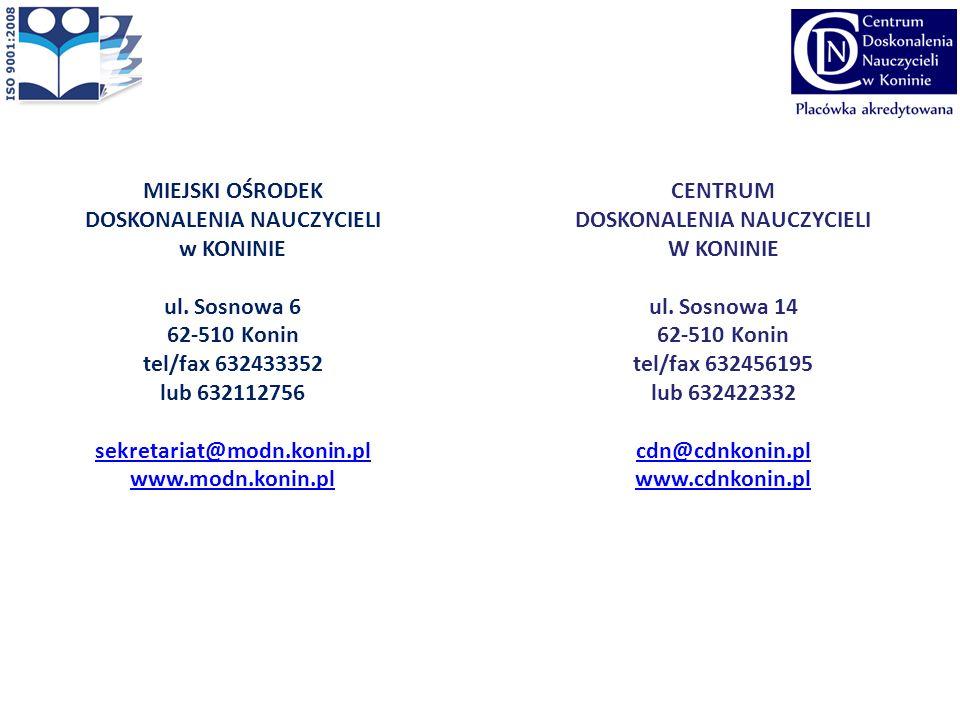 MIEJSKI OŚRODEK DOSKONALENIA NAUCZYCIELI w KONINIE ul. Sosnowa 6 62-510 Konin tel/fax 632433352 lub 632112756 sekretariat@modn.konin.pl www.modn.konin