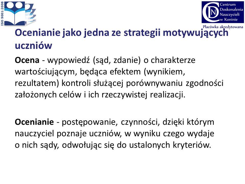 Ocenianie jako jedna ze strategii motywujących uczniów Ocena - wypowiedź (sąd, zdanie) o charakterze wartościującym, będąca efektem (wynikiem, rezulta