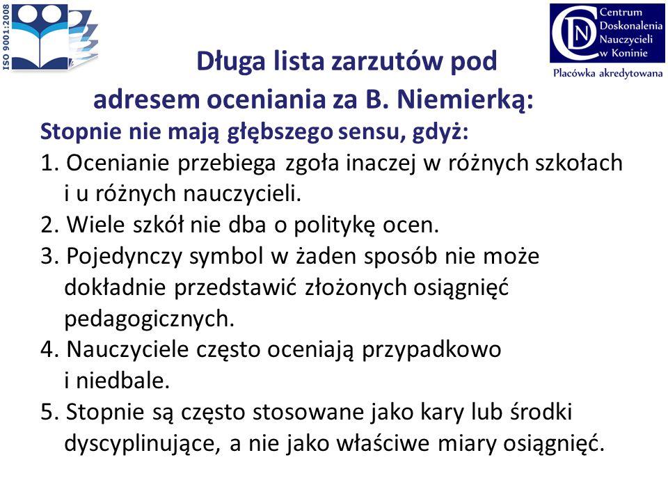 Długa lista zarzutów pod adresem oceniania za B.Niemierką: Stopnie są pedagogicznie błahe: 1.