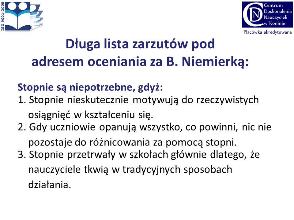 Długa lista zarzutów pod adresem oceniania za B.Niemierką: Stopnie są szkodliwe, gdyż: 1.