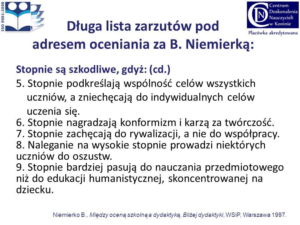 Długa lista zarzutów pod adresem oceniania za B. Niemierką: Stopnie są szkodliwe, gdyż: (cd.) 5. Stopnie podkreślają wspólność celów wszystkich ucznió