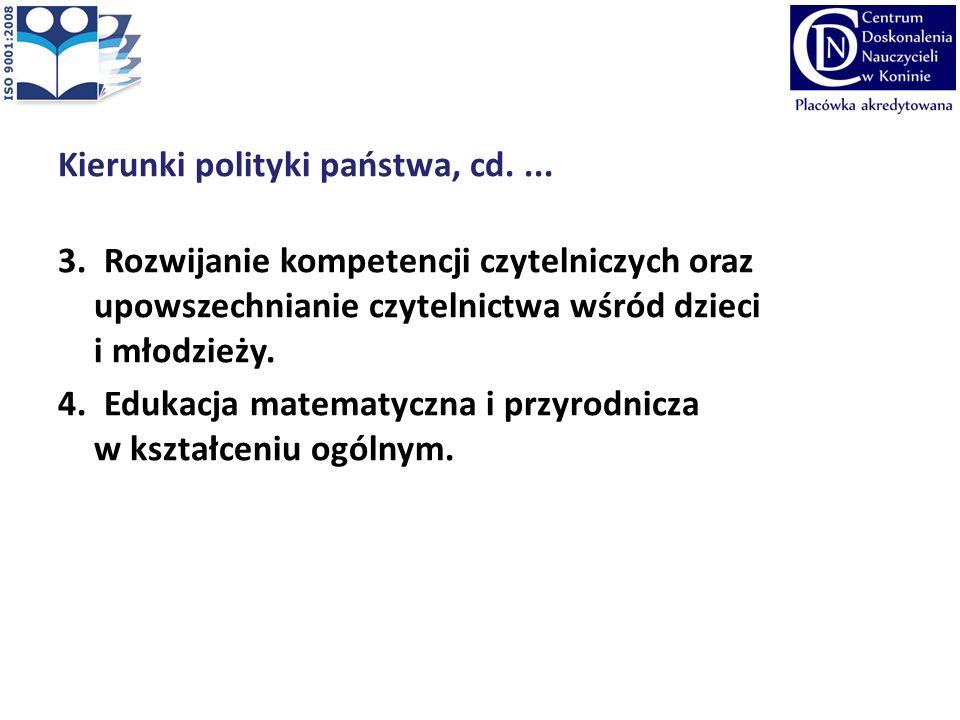 Kierunki polityki państwa, cd.... 3. Rozwijanie kompetencji czytelniczych oraz upowszechnianie czytelnictwa wśród dzieci i młodzieży. 4. Edukacja mate