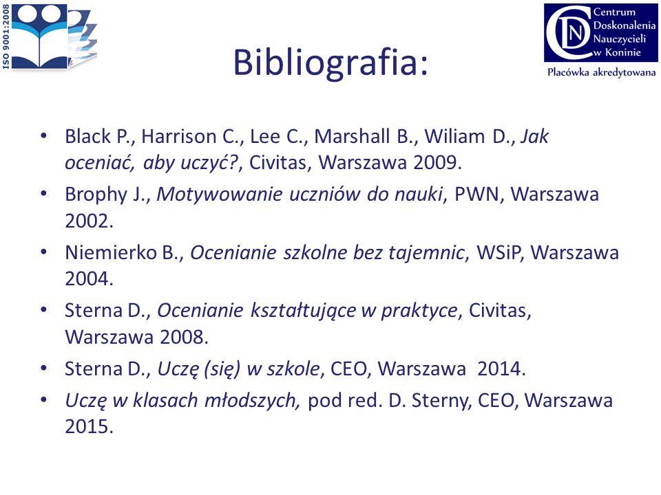 Bibliografia: Black P., Harrison C., Lee C., Marshall B., Wiliam D., Jak oceniać, aby uczyć?, Civitas, Warszawa 2009. Brophy J., Motywowanie uczniów d