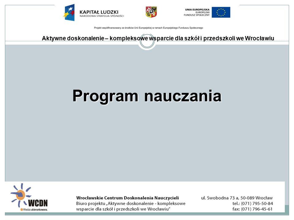 Aktywne doskonalenie – kompleksowe wsparcie dla szkół i przedszkoli we Wrocławiu Program nauczania