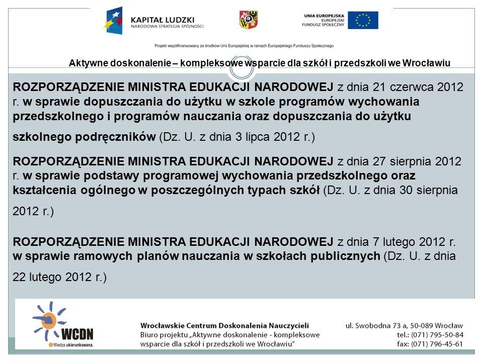 Aktywne doskonalenie – kompleksowe wsparcie dla szkół i przedszkoli we Wrocławiu ROZPORZĄDZENIE MINISTRA EDUKACJI NARODOWEJ z dnia 21 czerwca 2012 r.
