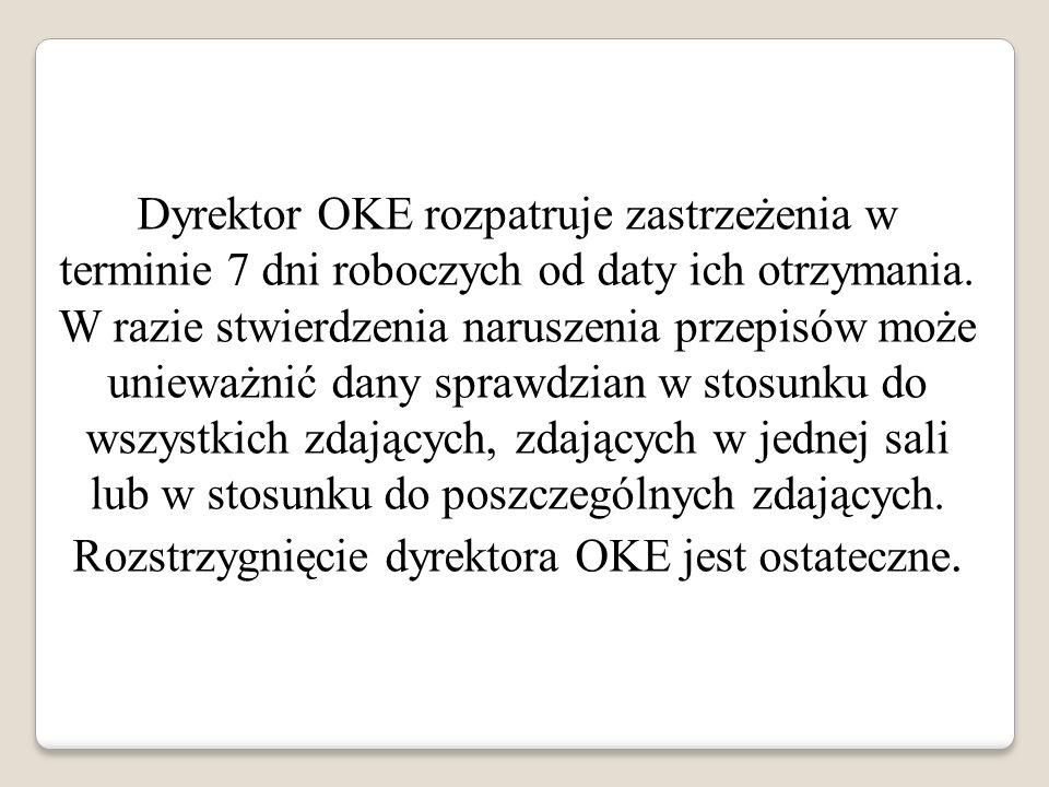 Dyrektor OKE rozpatruje zastrzeżenia w terminie 7 dni roboczych od daty ich otrzymania. W razie stwierdzenia naruszenia przepisów może unieważnić dany
