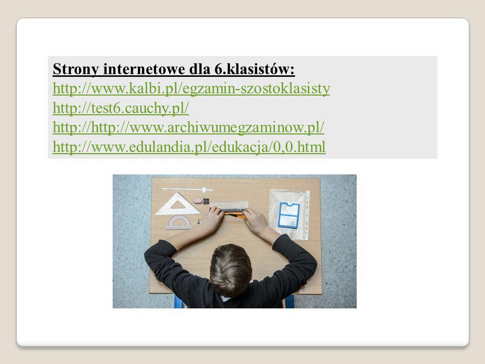 Strony internetowe dla 6.klasistów: http://www.kalbi.pl/egzamin-szostoklasisty http://test6.cauchy.pl/ http://http://www.archiwumegzaminow.pl/ http://