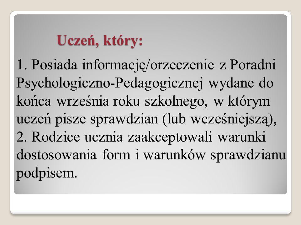 Uczeń, który: 1. Posiada informację/orzeczenie z Poradni Psychologiczno-Pedagogicznej wydane do końca września roku szkolnego, w którym uczeń pisze sp