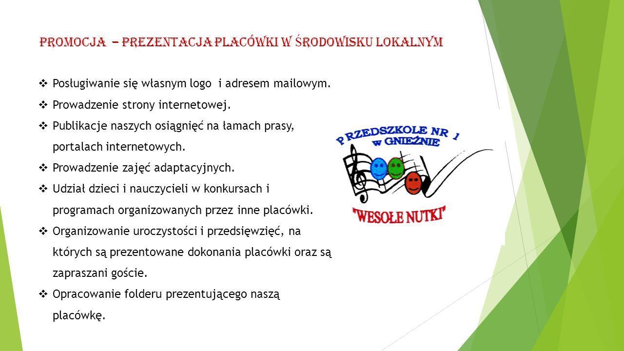 Promocja – prezentacja placówki w Ś rodowisku lokalnym  Posługiwanie się własnym logo i adresem mailowym.  Prowadzenie strony internetowej.  Publik