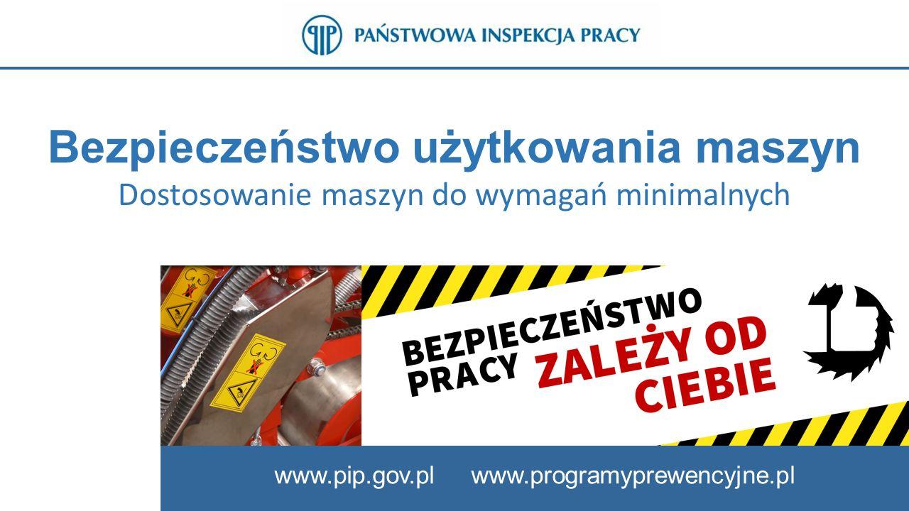 Bezpieczeństwo użytkowania maszyn Dostosowanie maszyn do wymagań minimalnych www.pip.gov.pl www.programyprewencyjne.pl