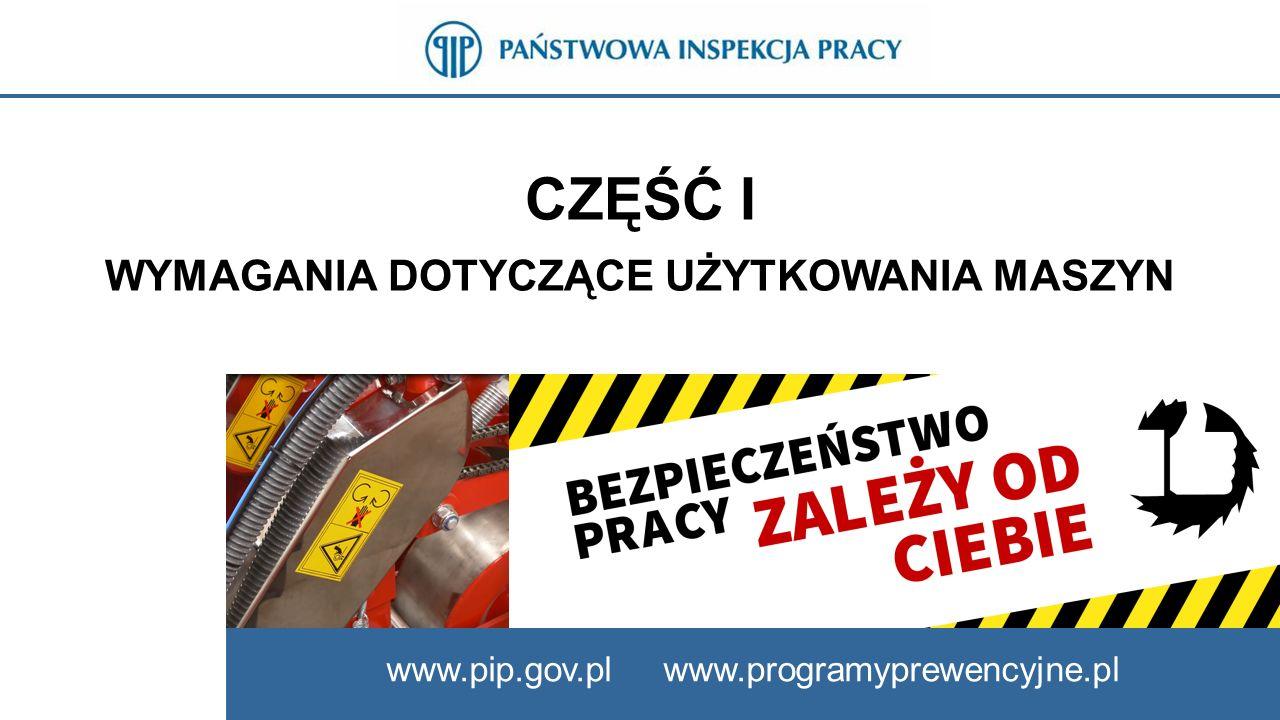CZĘŚĆ I WYMAGANIA DOTYCZĄCE UŻYTKOWANIA MASZYN www.pip.gov.pl www.programyprewencyjne.pl