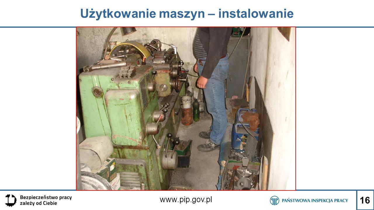 16 Użytkowanie maszyn – instalowanie www.pip.gov.pl