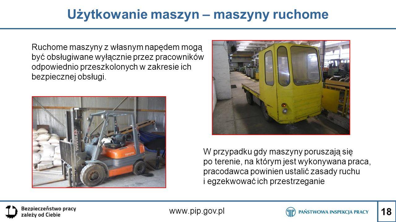 18 Użytkowanie maszyn – maszyny ruchome www.pip.gov.pl W przypadku gdy maszyny poruszają się po terenie, na którym jest wykonywana praca, pracodawca p