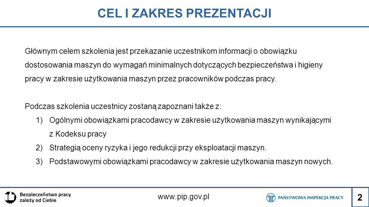 2 CEL I ZAKRES PREZENTACJI www.pip.gov.pl Głównym celem szkolenia jest przekazanie uczestnikom informacji o obowiązku dostosowania maszyn do wymagań m