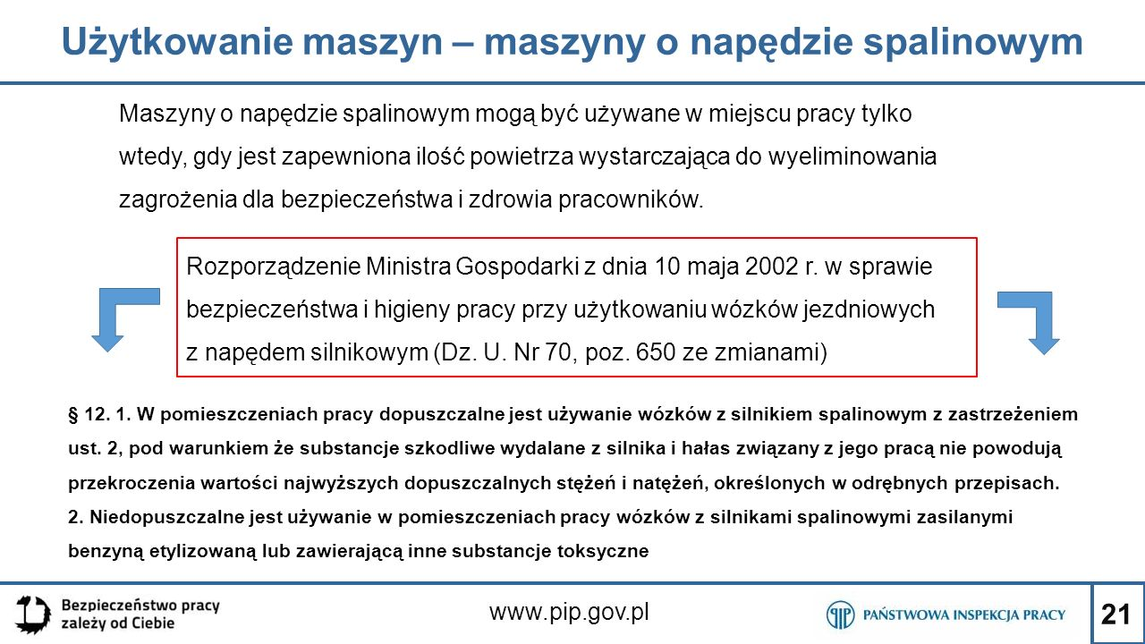 21 Użytkowanie maszyn – maszyny o napędzie spalinowym www.pip.gov.pl Maszyny o napędzie spalinowym mogą być używane w miejscu pracy tylko wtedy, gdy j