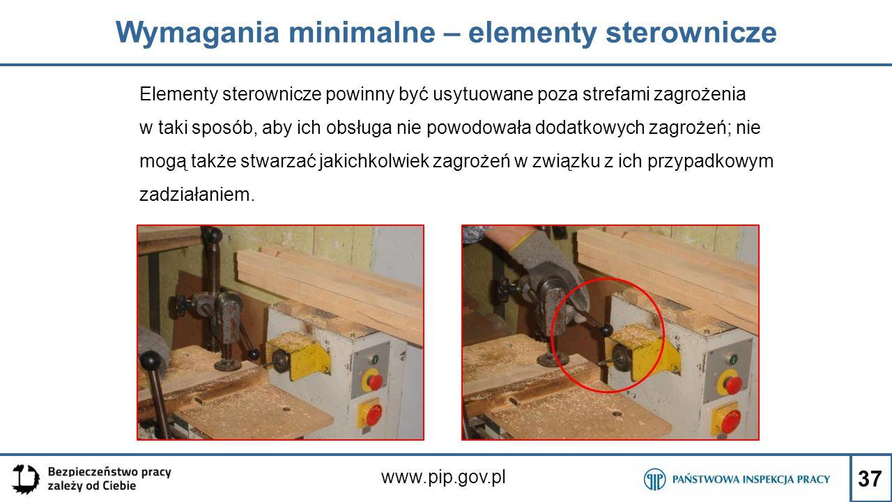 37 Wymagania minimalne – elementy sterownicze www.pip.gov.pl Elementy sterownicze powinny być usytuowane poza strefami zagrożenia w taki sposób, aby i