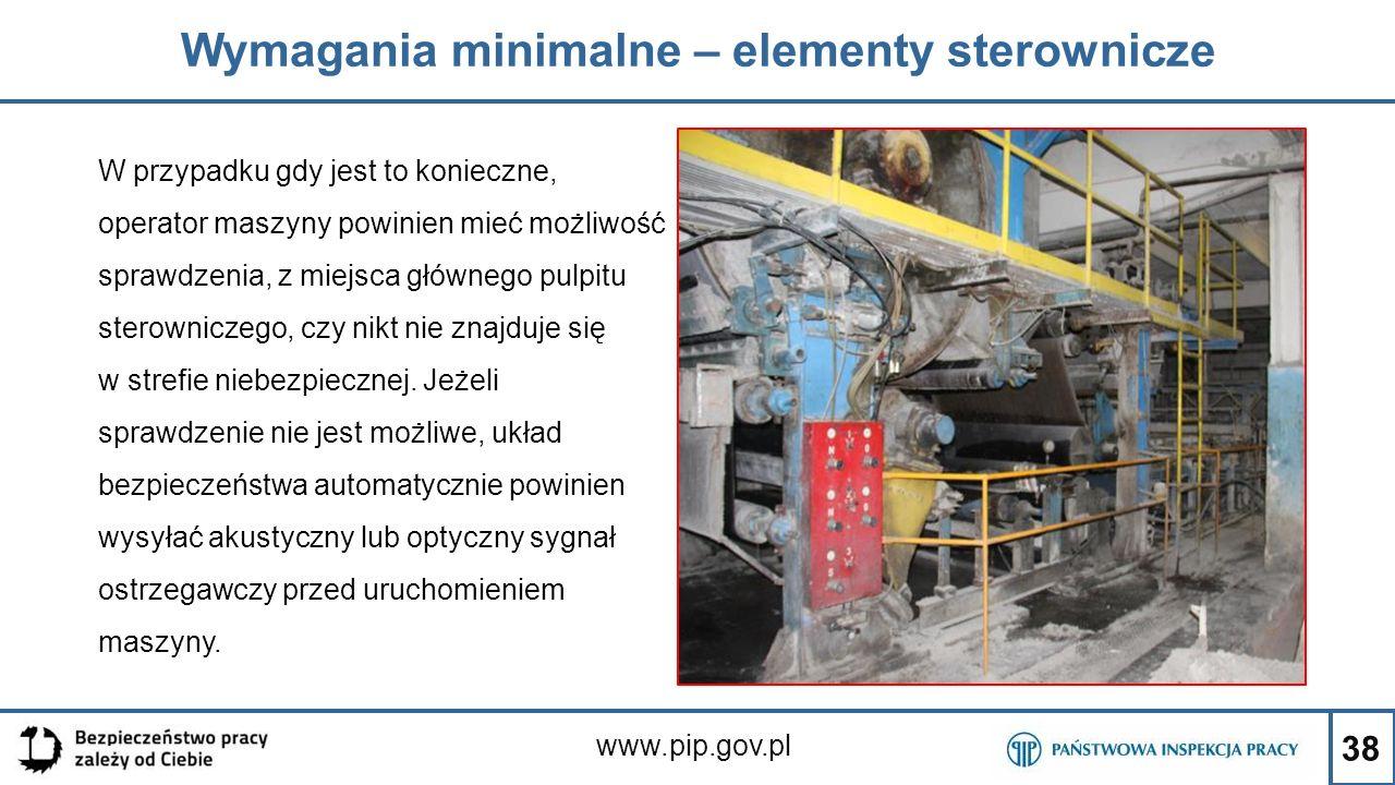 38 Wymagania minimalne – elementy sterownicze www.pip.gov.pl W przypadku gdy jest to konieczne, operator maszyny powinien mieć możliwość sprawdzenia,