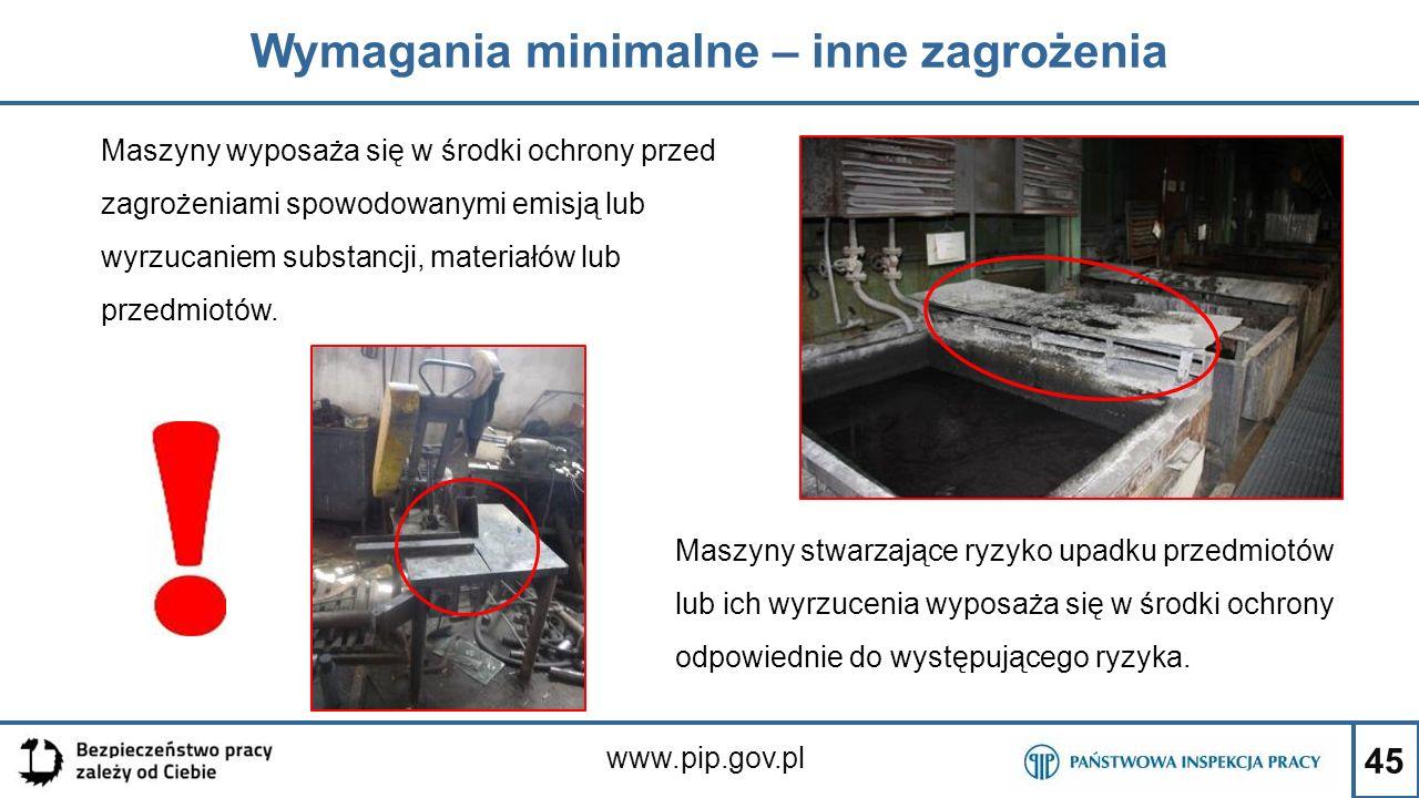 45 Wymagania minimalne – inne zagrożenia www.pip.gov.pl Maszyny wyposaża się w środki ochrony przed zagrożeniami spowodowanymi emisją lub wyrzucaniem