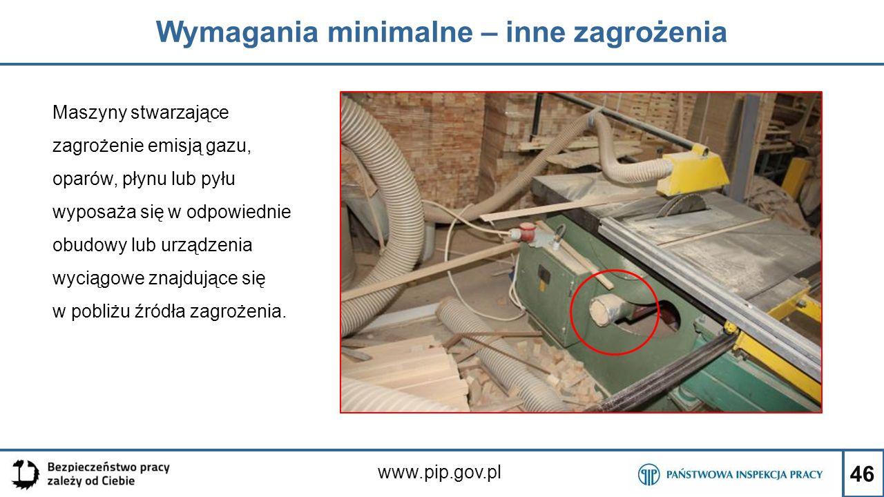 46 Wymagania minimalne – inne zagrożenia www.pip.gov.pl Maszyny stwarzające zagrożenie emisją gazu, oparów, płynu lub pyłu wyposaża się w odpowiednie