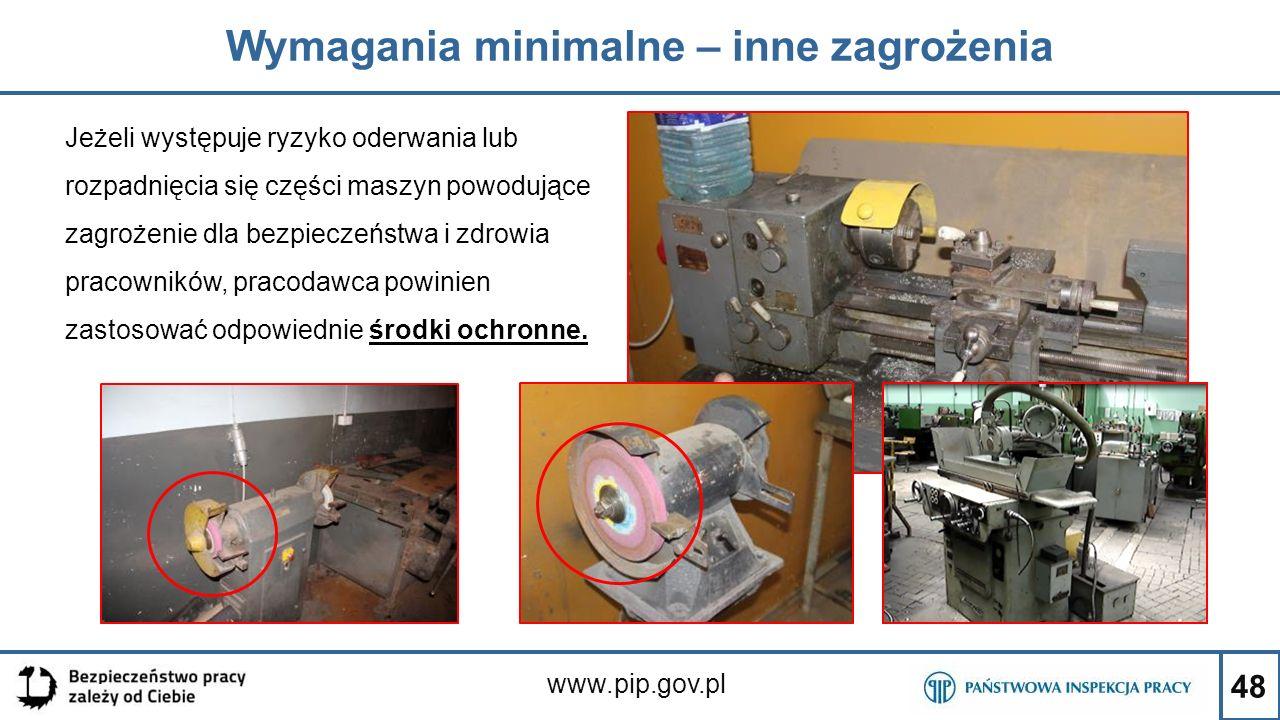 48 Wymagania minimalne – inne zagrożenia www.pip.gov.pl Jeżeli występuje ryzyko oderwania lub rozpadnięcia się części maszyn powodujące zagrożenie dla