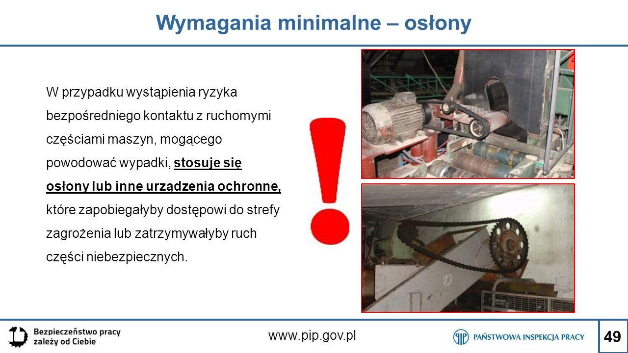 49 Wymagania minimalne – osłony www.pip.gov.pl W przypadku wystąpienia ryzyka bezpośredniego kontaktu z ruchomymi częściami maszyn, mogącego powodować
