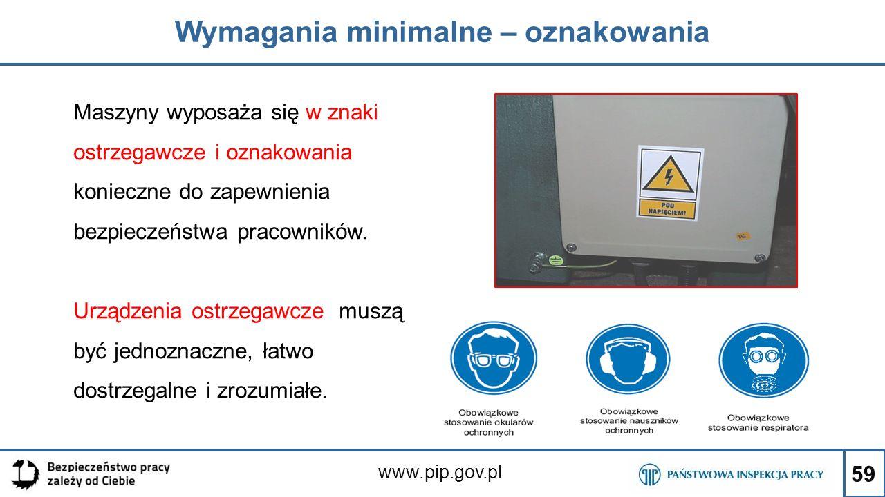 59 Wymagania minimalne – oznakowania www.pip.gov.pl Maszyny wyposaża się w znaki ostrzegawcze i oznakowania konieczne do zapewnienia bezpieczeństwa pr