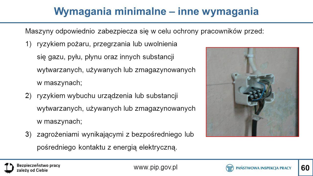 60 Wymagania minimalne – inne wymagania www.pip.gov.pl Maszyny odpowiednio zabezpiecza się w celu ochrony pracowników przed: 1)ryzykiem pożaru, przegr