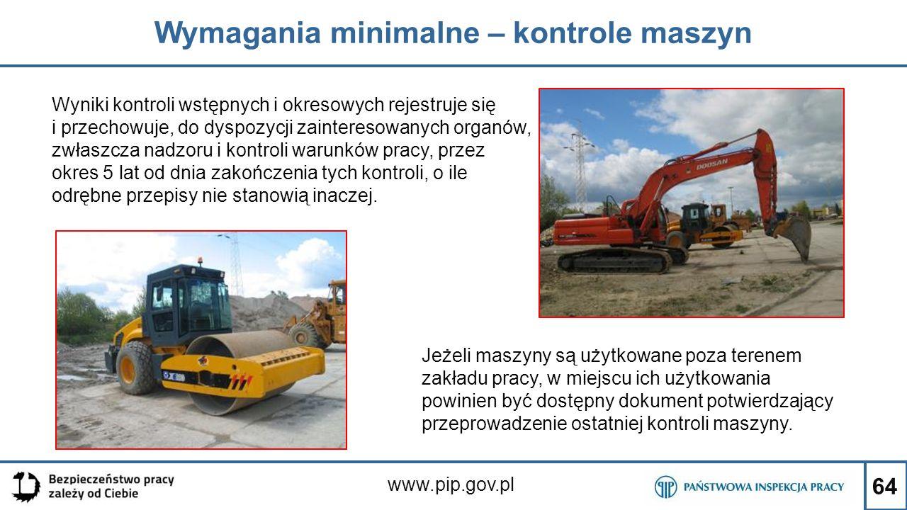 64 Wymagania minimalne – kontrole maszyn www.pip.gov.pl Wyniki kontroli wstępnych i okresowych rejestruje się i przechowuje, do dyspozycji zainteresow