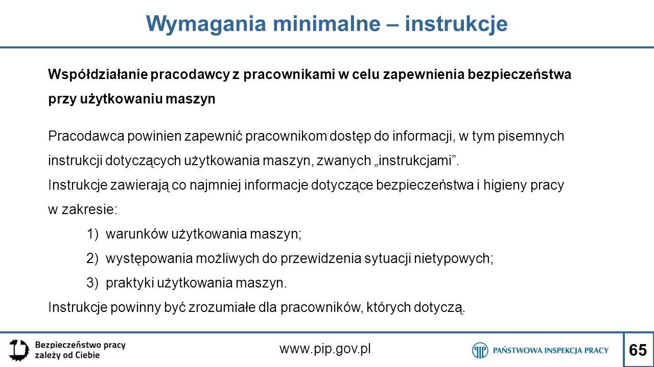 65 Wymagania minimalne – instrukcje www.pip.gov.pl Współdziałanie pracodawcy z pracownikami w celu zapewnienia bezpieczeństwa przy użytkowaniu maszyn