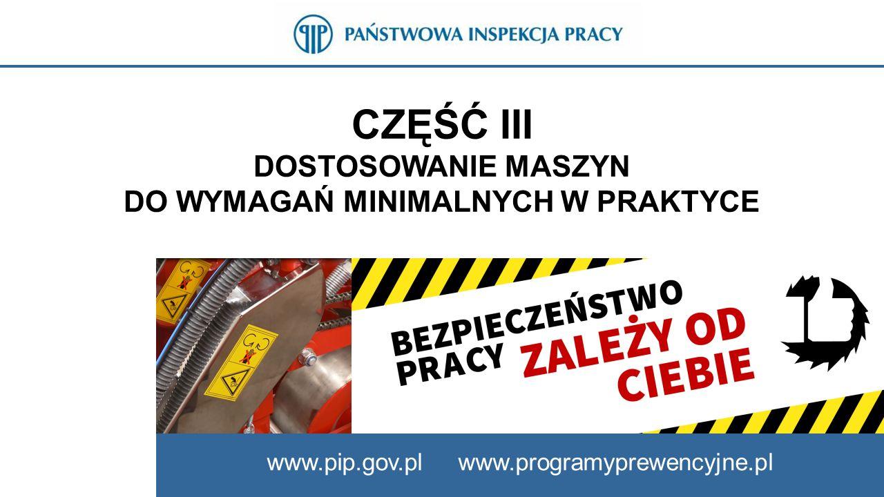 CZĘŚĆ III DOSTOSOWANIE MASZYN DO WYMAGAŃ MINIMALNYCH W PRAKTYCE www.pip.gov.pl www.programyprewencyjne.pl