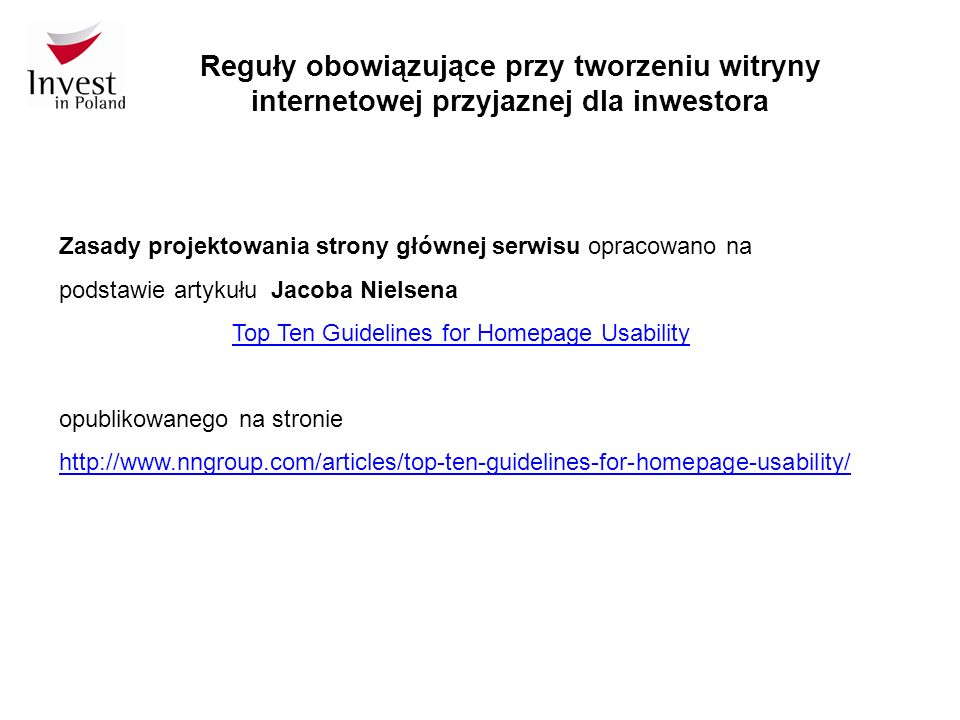 Reguły obowiązujące przy tworzeniu witryny internetowej przyjaznej dla inwestora Zasady projektowania strony głównej serwisu opracowano na podstawie artykułu Jacoba Nielsena Top Ten Guidelines for Homepage Usability opublikowanego na stronie http://www.nngroup.com/articles/top-ten-guidelines-for-homepage-usability/