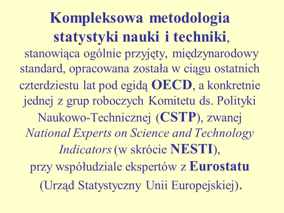 Rozporządzenia KE: Commission Regulation (EC) No 753/2004 of 22 April 2004 as regards statistics on science and technology, Commission Regulation (EC) No 1450/2004 of 13 August 2004 implementing Decision No 1608/2003/EC of the European Parliament and of the Council concerning the production and development of Community statistics on innovation.