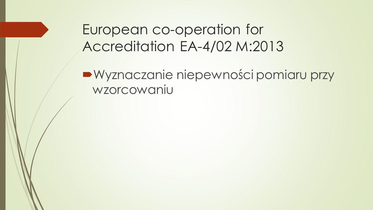 European co-operation for Accreditation EA-4/02 M:2013  Wyznaczanie niepewności pomiaru przy wzorcowaniu