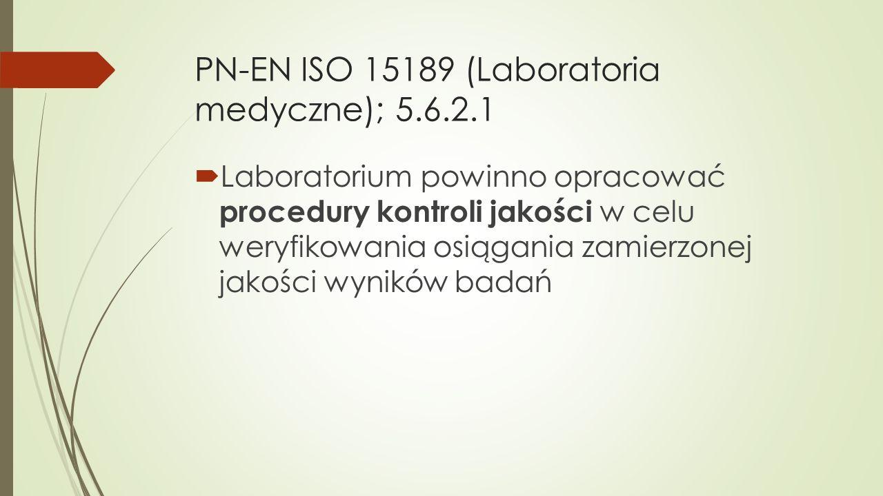 PN-EN ISO 15189 (Laboratoria medyczne); 5.6.2.1  Laboratorium powinno opracować procedury kontroli jakości w celu weryfikowania osiągania zamierzonej