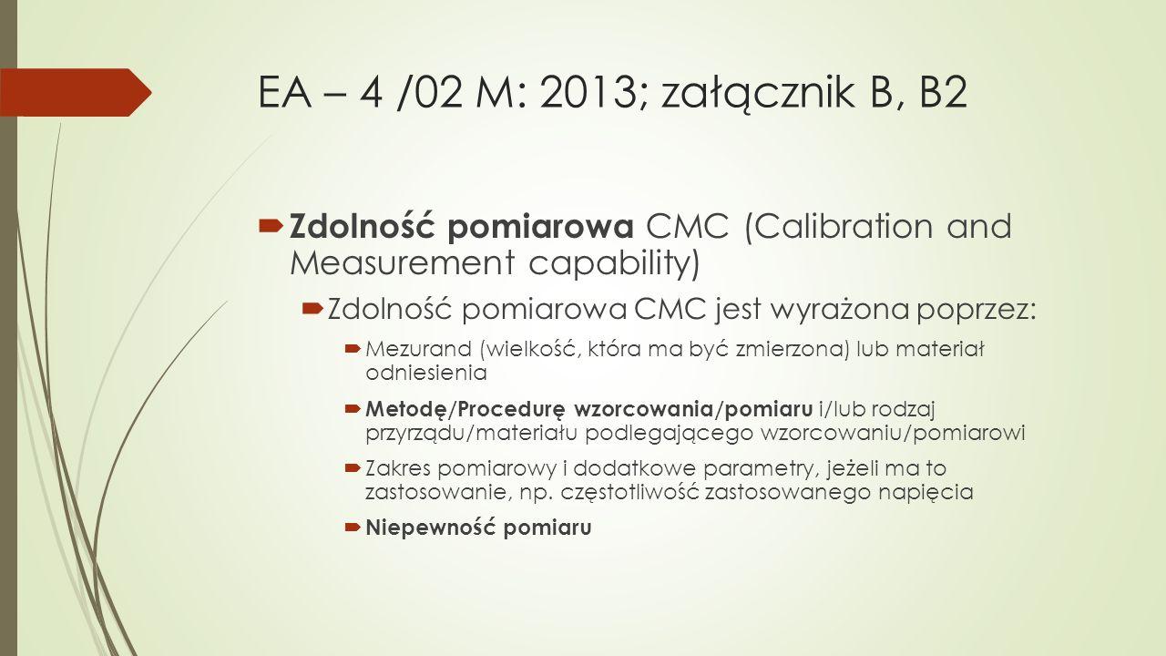 EA – 4 /02 M: 2013; załącznik B, B2  Zdolność pomiarowa CMC (Calibration and Measurement capability)  Zdolność pomiarowa CMC jest wyrażona poprzez: