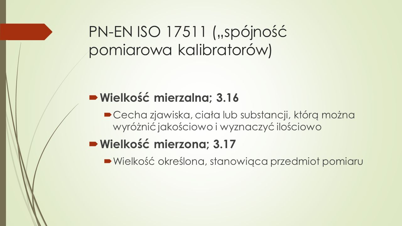 """PN-EN ISO 17511 (""""spójność pomiarowa kalibratorów)  Wielkość mierzalna; 3.16  Cecha zjawiska, ciała lub substancji, którą można wyróżnić jakościowo"""
