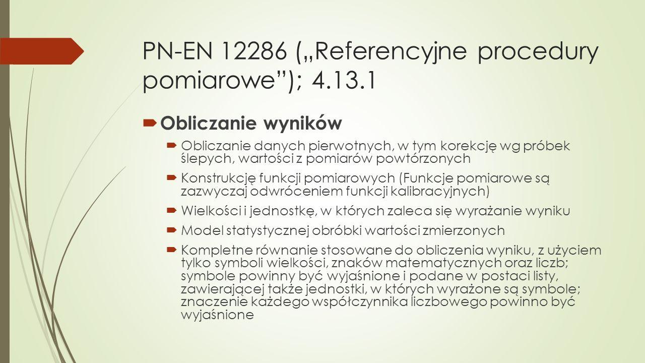 """PN-EN 12286 (""""Referencyjne procedury pomiarowe""""); 4.13.1  Obliczanie wyników  Obliczanie danych pierwotnych, w tym korekcję wg próbek ślepych, warto"""
