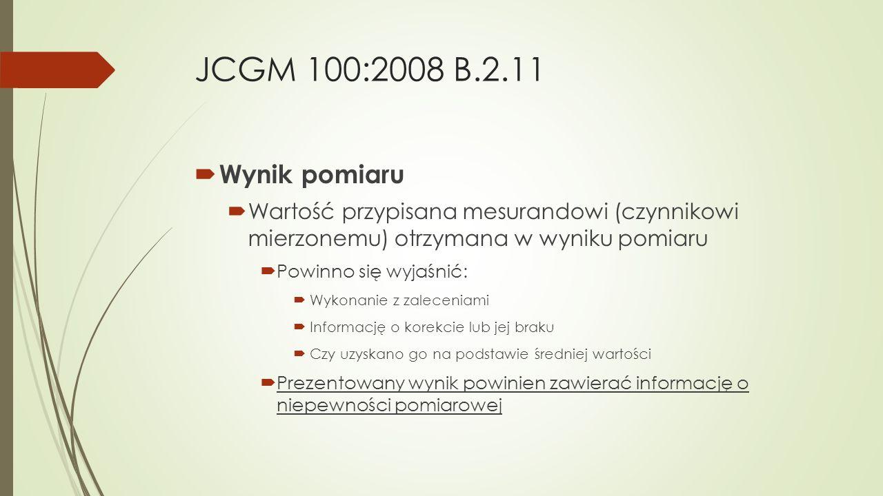 JCGM 100:2008 B.2.11  Wynik pomiaru  Wartość przypisana mesurandowi (czynnikowi mierzonemu) otrzymana w wyniku pomiaru  Powinno się wyjaśnić:  Wyk