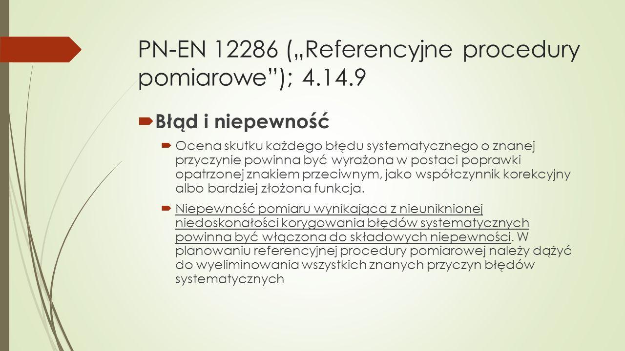 """PN-EN 12286 (""""Referencyjne procedury pomiarowe""""); 4.14.9  Błąd i niepewność  Ocena skutku każdego błędu systematycznego o znanej przyczynie powinna"""