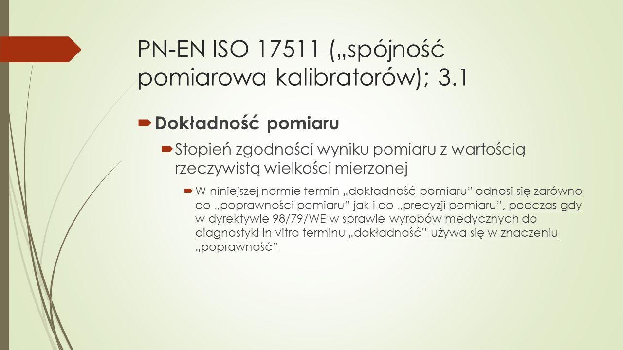 """PN-EN ISO 17511 (""""spójność pomiarowa kalibratorów); 3.1  Dokładność pomiaru  Stopień zgodności wyniku pomiaru z wartością rzeczywistą wielkości mier"""
