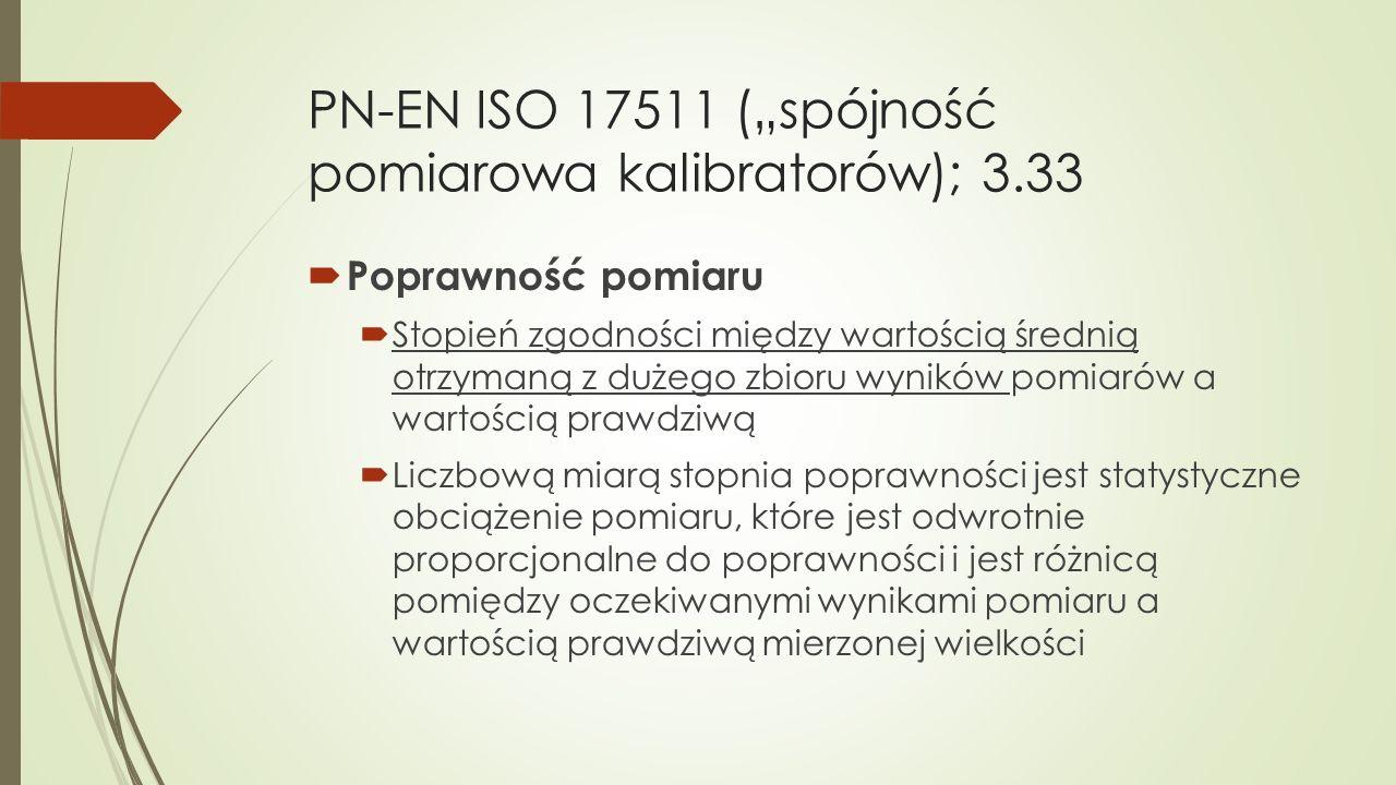"""PN-EN ISO 17511 (""""spójność pomiarowa kalibratorów); 3.33  Poprawność pomiaru  Stopień zgodności między wartością średnią otrzymaną z dużego zbioru w"""