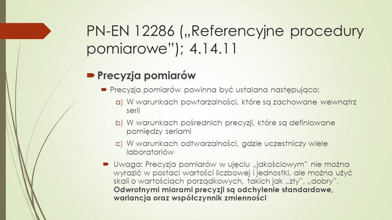 """PN-EN 12286 (""""Referencyjne procedury pomiarowe""""); 4.14.11  Precyzja pomiarów  Precyzja pomiarów powinna być ustalana następująco: a)W warunkach powt"""