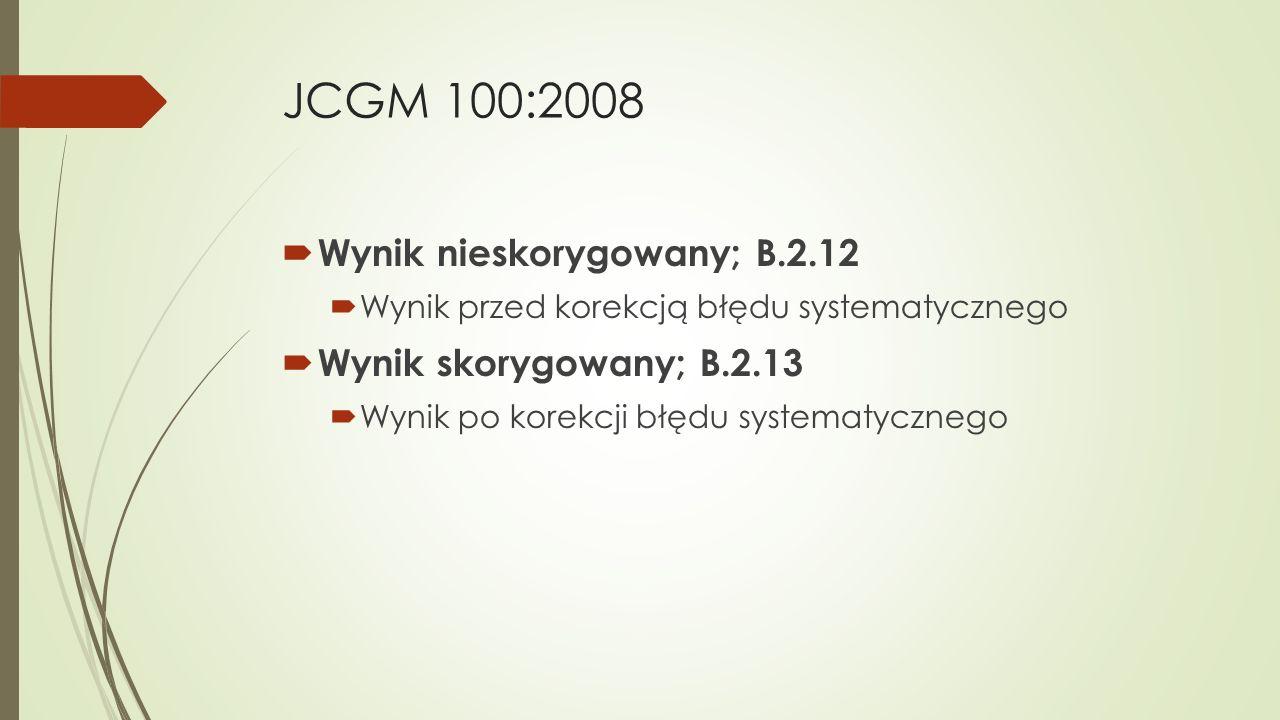 JCGM 100:2008  Wynik nieskorygowany; B.2.12  Wynik przed korekcją błędu systematycznego  Wynik skorygowany; B.2.13  Wynik po korekcji błędu system