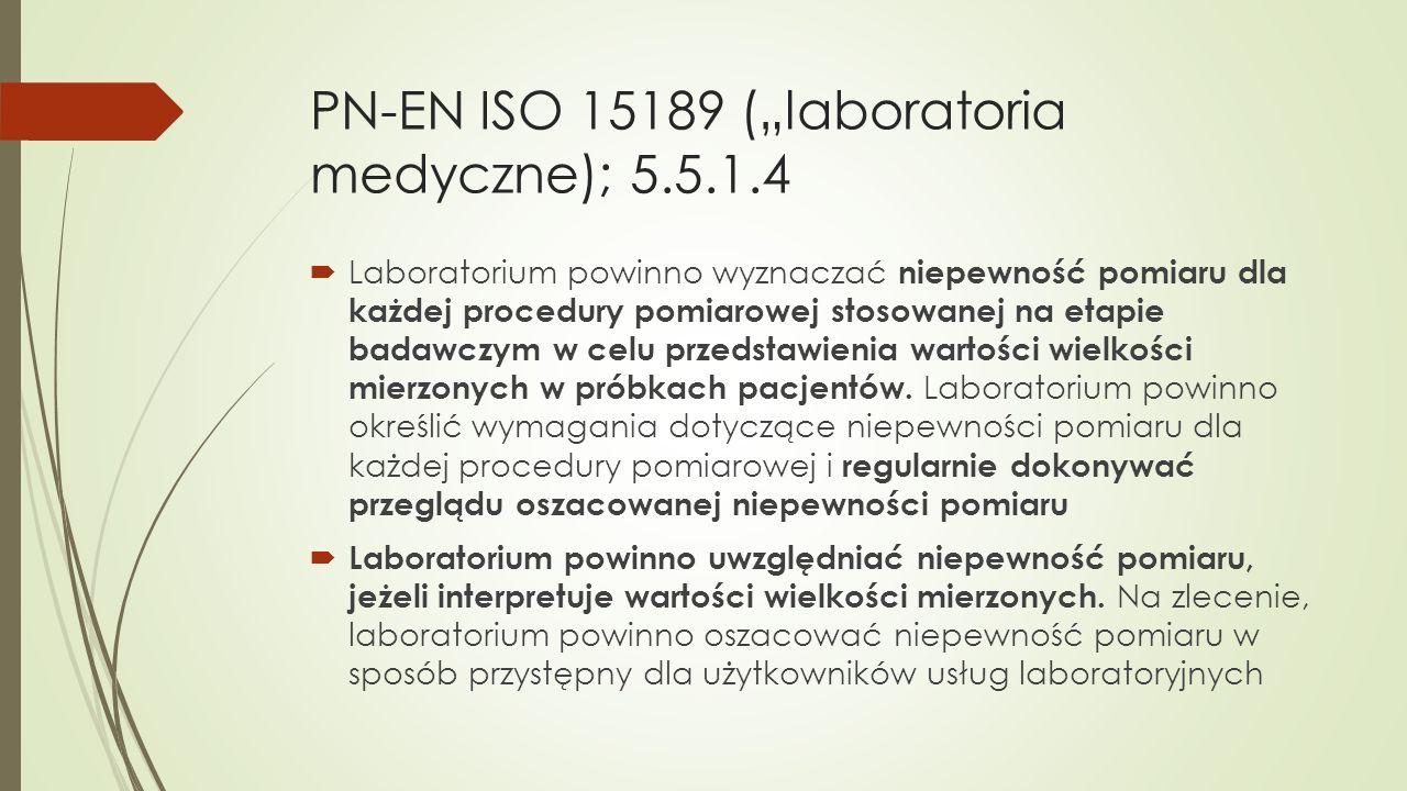 """PN-EN ISO 15189 (""""laboratoria medyczne); 5.5.1.4  Laboratorium powinno wyznaczać niepewność pomiaru dla każdej procedury pomiarowej stosowanej na eta"""