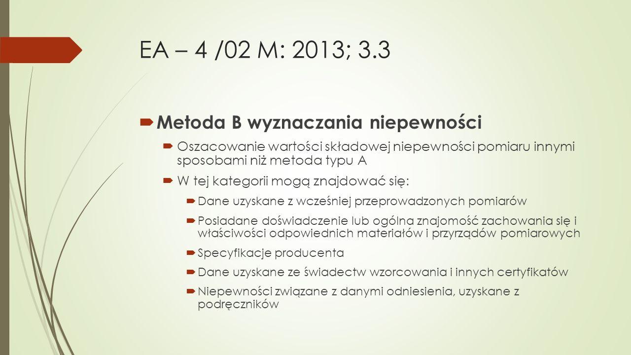 EA – 4 /02 M: 2013; 3.3  Metoda B wyznaczania niepewności  Oszacowanie wartości składowej niepewności pomiaru innymi sposobami niż metoda typu A  W